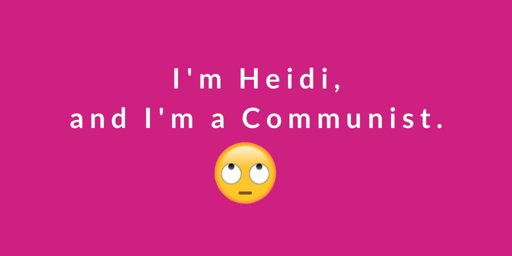 i'm heidi and i'm a communist
