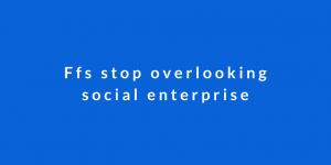 overlooking social enterprise