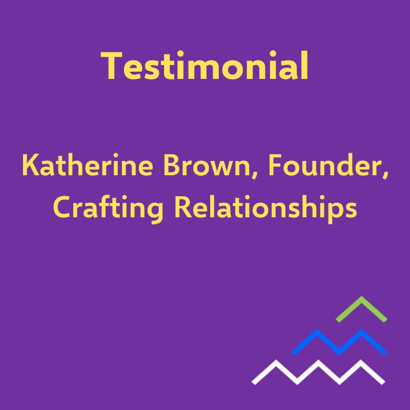 Testimonial - Katherine, Crafting Relationships